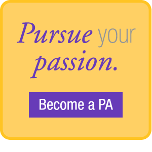Pursue Your Passion. Become a PA.