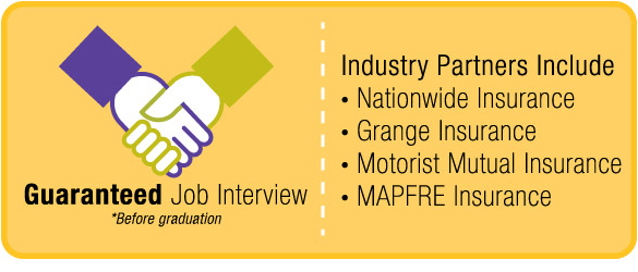 Upon graduation, you are guaranteed an interview with one of our insurance industry partners.
