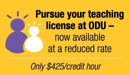 Pursue your teaching license at ODU only $425 dollar per credit hour