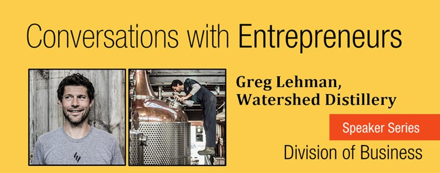 Greg Lehman of Watershed Distillery to speak at Conversations with Entrepreneurs on April 12