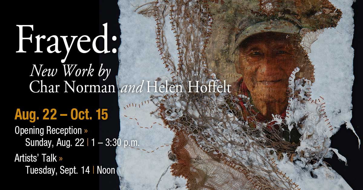 Wehrle Frayed: New Works by Char Norman and Helen Hoffelt